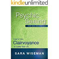 Psychic Seeing for Beginners: How to Use Clairvoyance to Guide Your Life (Soul Immersion Mini Series Book 1)