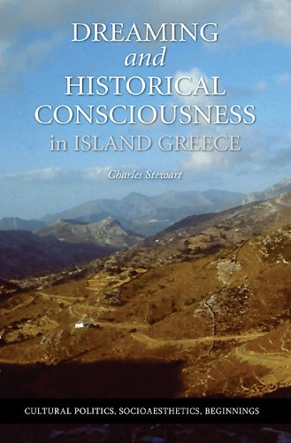 Dreaming and Historical Consciousness in Island Greece (Cultural Politics, Socioaesthetics, Beginnings)