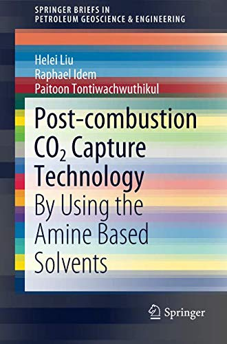 Post-combustion CO2 Capture Technology: By Using the Amine Based Solvents (SpringerBriefs in Petroleum Geoscience & Engineering)