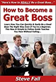 img - for How to Become a Great Boss: Learn How You Can Quickly & Easily Be a Good Boss The Right Way Even If You're a Beginner, This New & Simple to Follow Guide Teaches You How Without Failing book / textbook / text book