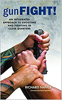 Gunfight An Integrated Approach To Shooting And Fighting In Close Quarters