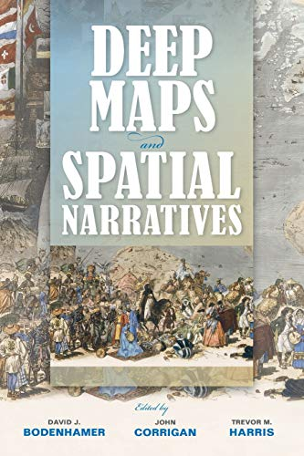 Deep Maps and Spatial Narratives (The Spatial Humanities) ()