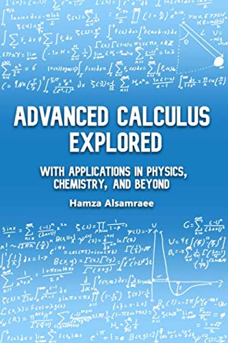 Advanced Calculus Explored: With Applications in Physics, Chemistry, and Beyond (Mathematical Advanced Physics)