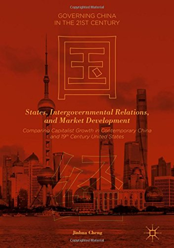 Read Best Book Online States, Intergovernmental Relations, and Market  Development: Comparing Capitalist Growth in Contemporary China and 19th  Century United ...