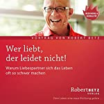 Wer liebt, der leidet nicht | Robert Betz