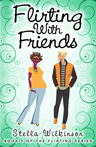 Flirting with Friends (The Flirting Games Series Book 5)