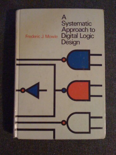 A Systematic Approach to Digital Logic Design (Addison-Wesley series in electrical engineering)