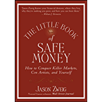 The Little Book of Safe Money: How to Conquer Killer Markets, Con Artists, and Yourself (Little Books. Big Profits 4)