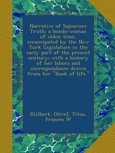 Narrative of Sojourner Truth; a bonds-woman of olden time, emancipated by the New York Legislature in the early part of the present century; with a ... correspondence drawn from her