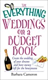 The Everything Weddings on a Budget Book: Create the Wedding of Your Dreams and Have Money Left for the Honeymoon (Everything Series)