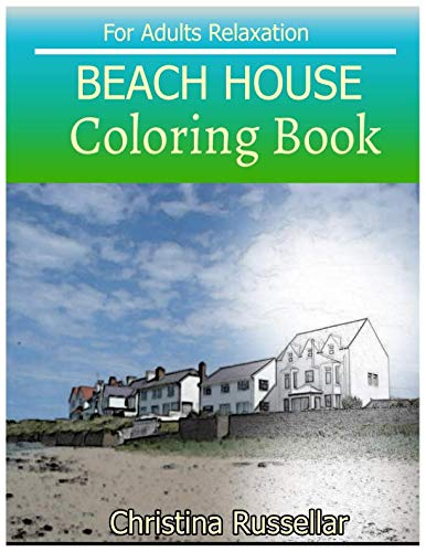 BEACH HOUSE Coloring Book For Adults Relaxation: BEACH HOUSE  sketch coloring book  , Creativity and Mindfulness 80 Pictures