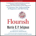 Flourish: A Visionary New Understanding of Happiness and Well-being | Martin Seligman
