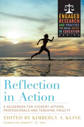 Reflection in Action: A Guidebook for Student Affairs Professionals and Teaching Faculty (Engaged Research and Practice for Social Justice in Education)