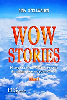 Wow Stories:  60 inspiring stories that demonstrate the amazing love and power of God! by [Stellwagen, Nina]