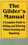 The Gilder?s Manual, Anonymous, 141010401X