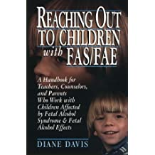 Reaching Out to Children with FAS/FAE: A Handbook for Teachers, Counselors, and Parents Who Live and Work with Children Affected by Fetal Alcohol Syndrome