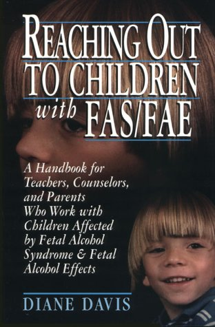 Reaching Out To Children With Fas Fae  A Handbook For Teachers  Counselors  And Parents Who Live And Work With Children Affected By Fetal Alcohol Syndrome