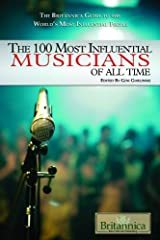 The 100 Most Influential Musicians of All Time (100 Most Influential...(Rosen Hardcover)) Library Binding