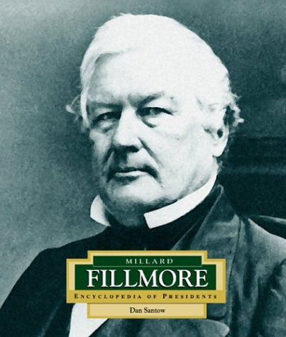 Millard Fillmore: America's 13th President (ENCYCLOPEDIA OF PRESIDENTS SECOND SERIES) (13th President Of The United States Of America)