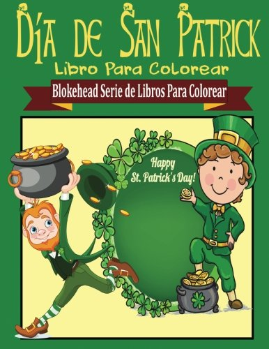 Dia de San Patrick Libro para Colorear (Blokehead  Serie de Libros Para Colorear) por El Blokehead