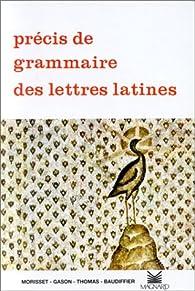 Précis de grammaire des lettres latines, seconde, 1re, terminale par Jacques Gason