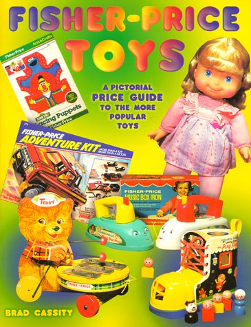 Fisher Price Toys: A Pictorial Price Guide to the More Popular Toys