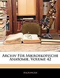 Archiv Für Mikroskopische Anatomie, Volume 40, Anonymous, 1141331594