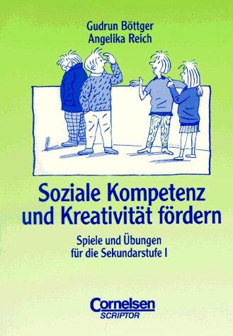 Praxisbuch: Soziale Kompetenz und Kreativität fördern: Spiele und Übungen für die Sekundarstufe I
