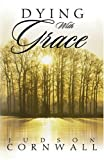 img - for Dying With Grace: Embark for Heaven Without Fear! book / textbook / text book