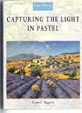 Capturing the Light in Pastel, Aggett, Lionel, 0715302213