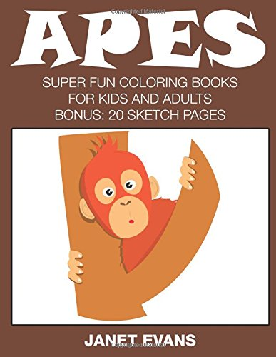 Read Online Apes: Super Fun Coloring Books For Kids And Adults (Bonus: 20 Sketch Pages) pdf