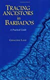 Tracing Your Ancestors in Barbados. A Practical Guide