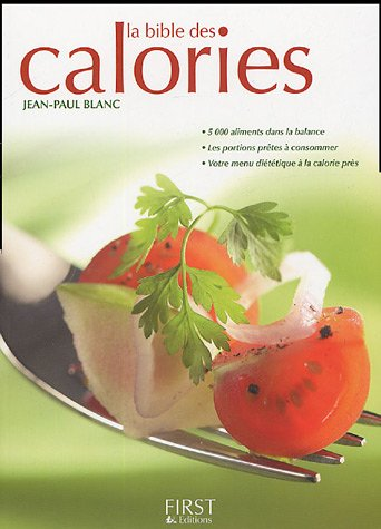 La bible des calories Broché – 20 janvier 2008 Jean-Paul Blanc Editions First 2754000135 Alimentation