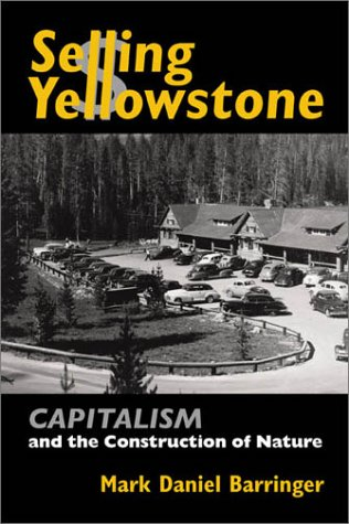 Read Online Selling Yellowstone: Capitalism and the Construction of Nature PDF