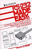 RS-232 Made Easy : Connecting Computers, Printers, Terminals, and Modems, Seyer, Martin D., 0137498543