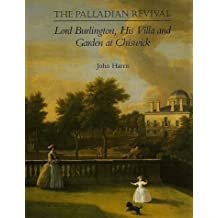 The Palladian Revival: Lord Burlington, His Villa and Garden at Chiswick