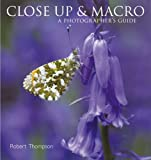 Close-Up and Macro: A Photographer's Guide