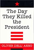 The Day they Killed the President, Oliver Dell' Anno, 0533149207