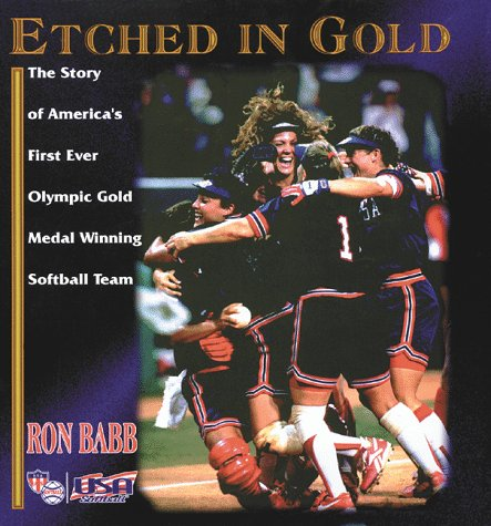 Etched in Gold: The Story of America's First-Ever Olympic Gold Medal Winning Softball ()
