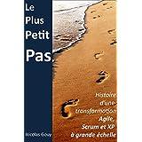Le plus petit pas: Histoire d'une transformation Agile, Scrum et XP à grande échelle (French Edition)