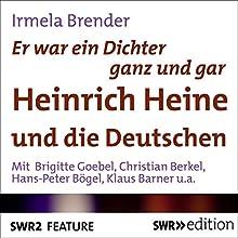 Er war ein Dichter ganz und gar: Heinrich Heine und die Deutschen Rede von Irmela Brender Gesprochen von: Brigitte Goebel, Christian Berkel, Hans-Peter Bögel, Klaus Barner