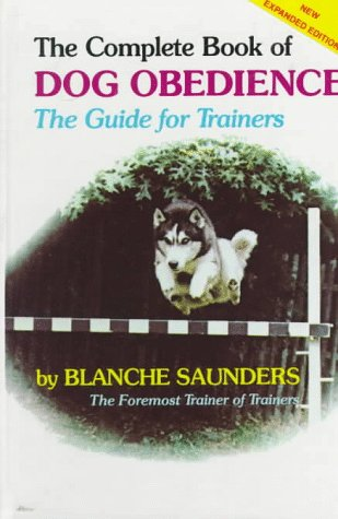 - The Complete Book of Dog Obedience: The Guide for Trainers