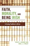 img - for Faith, Morality and Being Irish: A Caring Tradition in Africa by Philip L. Kilbride (2007-08-10) book / textbook / text book