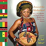 Around the Motherland, Volume 1: A Collection of Fifteen Unique Recipes from Ten African Nations