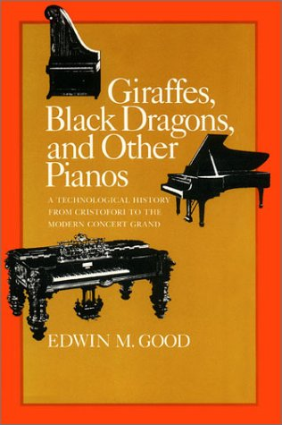 Giraffes, Black Dragons, and Other Pianos, a Technological History from Cristofori to the Modern Concert Grand