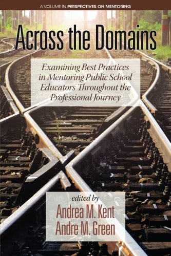 Across Domains (Across the Domains: Examining Best Practices in Mentoring Public School Educators throughout the Professional Journey (Perspectives on Mentoring))