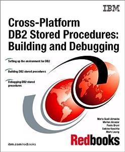 Cross-Platform DB2 Stored Procedures: Building and Debugging (IBM Redbooks) IBM Redbooks