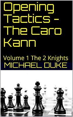 Opening Tactics - The Caro Kann: Volume 1 The 2 Knights