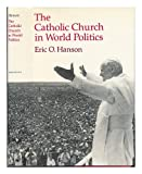 The Catholic Church in World Politics, Hanson, Eric O., 0691077290