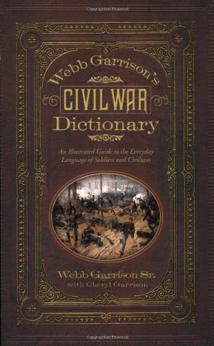 Webb Garrison's Civil War Dictionary: An Illustrated Guide to the Everyday Language of Soldiers and Civilians by Cumberland House Publishing